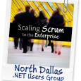 "Last Wednesday I had the privilege of presenting ""Scaling Scrum to the Enterprise"" at the North Dallas .NET Users Group.   This is one of my favorite talks lately, for..."
